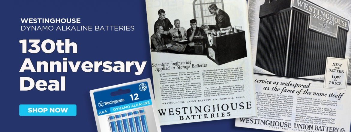Westinghouse Dynamo Alkaline 130th Anniversary Deal